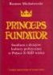 Okładka książki Princeps fundator: studium z dziejów kultury politycznej w Polsce X-XIII wieku Roman Michałowski
