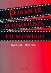 Okładka książki Pisanie scenariusza filmowego Syd Field,Wolf Rilla