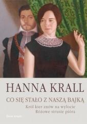 Okładka książki Co się stało z naszą bajką. Król kier na wylocie Różowe strusie pióra Hanna Krall