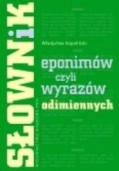 Okładka książki Słownik eponimów, czyli wyrazów odimiennych Władysław Kopaliński