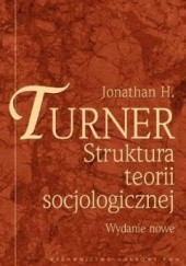 Okładka książki Struktura teorii socjologicznej Jonathan H. Turner