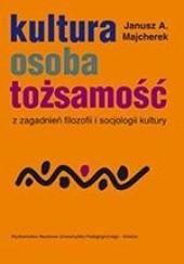 Okładka książki Kultura, osoba, tożsamość. Z zagadnień filozofii i socjologii kultury Janusz Andrzej Majcherek