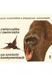Okładka książki Zwierzątka i zwierzęta na sześciu kontynentach Lech Konopiński,Stanisław Mrowiński