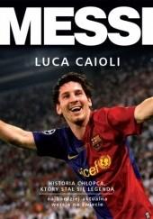 Okładka książki Messi. Historia chłopca, który stał się legendą Luca Caioli