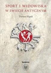 Okładka książki Sport i widowiska w świecie antycznym Dariusz Słapek