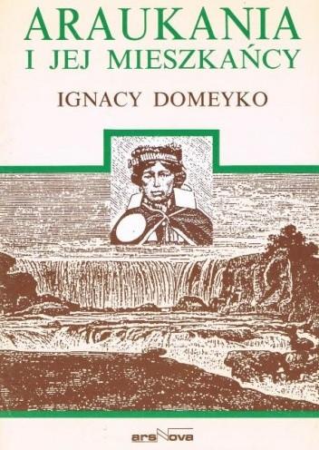 Okładka książki Araukania i jej mieszkańcy Ignacy Domeyko,Ignacy Domeyko