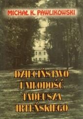 Okładka książki Dzieciństwo i młodość Tadeusza Irteńskiego Michał Kryspin Pawlikowski