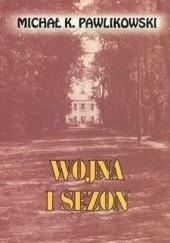 Okładka książki Wojna i sezon Michał Kryspin Pawlikowski