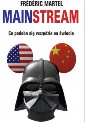 Okładka książki Mainstream. Co podoba się wszędzie na świecie. Frédéric Martel