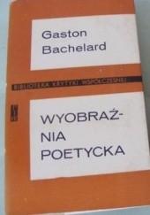 Okładka książki Wyobraźnia poetycka : wybór pism Gaston Bachelard