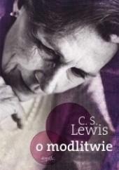 Okładka książki O modlitwie. Listy do Malkolma Clive Staples Lewis