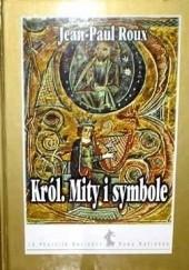 Okładka książki Król : mity i symbole Jean-Paul Roux