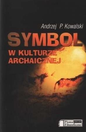 Okładka książki Symbol w kulturze archaicznej Andrzej P. Kowalski