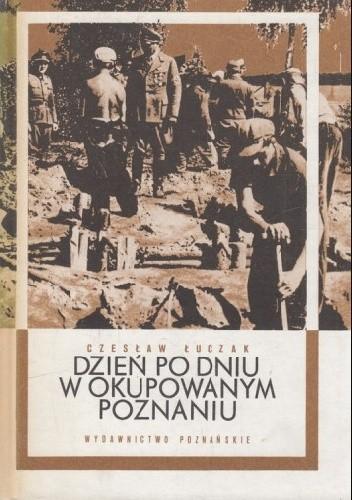 Okładka książki Dzień po dniu w okupowanym Poznaniu Czesław Łuczak