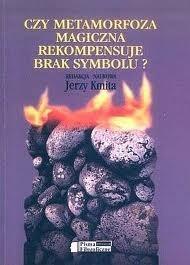 Okładka książki Czy metamorfoza magiczna rekompensuje brak symbolu? praca zbiorowa