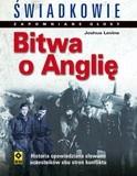 Okładka książki Bitwa o Anglie. Świadkowie. Zapomniane głosy. Joshua Levine