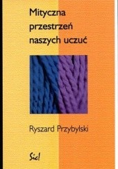 Okładka książki Mityczna przestrzeń naszych uczuć Ryszard Przybylski