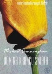 Okładka książki Dom na krańcu świata Michael Cunningham