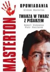 Okładka książki Masterton. Opowiadania. Twarzą w twarz z pisarzem Graham Masterton,Robert Cichowlas,Piotr Pocztarek