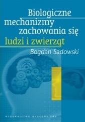 Okładka książki Biologiczne mechanizmy zachowania się ludzi i zwierząt Bogdan Sadowski