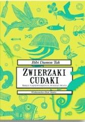 Okładka książki Zwierzaki cudaki. Księga najdziwniejszych zwierząt świata Bibi Dumon Tak,Fleur van der Weel