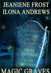 Okładka książki Magic Graves Ilona Andrews, Jeaniene Frost