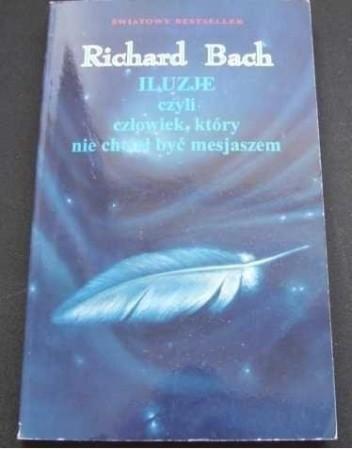 Okładka książki Iluzje czyli Człowiek, który nie chciał być mesjaszem Richard Bach