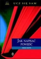 Okładka książki Jak napisać powieść Nigel Watts
