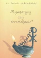 Okładka książki Sympatycy czy chrześcijanie Franciszek Blachnicki