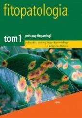Okładka książki Fitopatologia. Tom 1 podstawy fitopatologii Zbigniew Weber,Selim Kryczyński