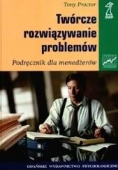 Okładka książki Twórcze rozwiązywanie problemów. Podręcznik dla menedżerów Tony Proctor