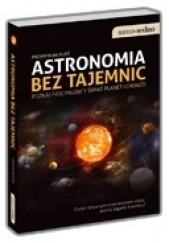 Okładka książki Astronomia bez tajemnic. Poznaj fascynujący świat planet i gwiazd Przemysław Rudź