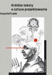 Okładka książki Krótkie teksty o sztuce projektowania Krzysztof Lenk