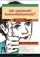 Okładka książki Jak usprawnić komunikatywność. Trening Martha Davis,Kim Paleg,Patrick Fanning