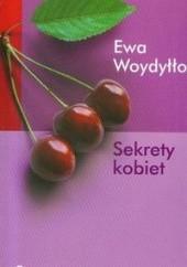 Okładka książki Sekrety kobiet. Nowe wydanie Ewa Woydyłło