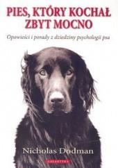 Okładka książki Pies, który kochał zbyt mocno Nicholas Dodman