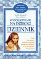 Okładka książki W oczekiwaniu na dziecko - dziennik Heidi E. Murkoff,Sharon Mazel