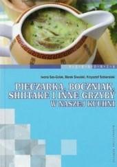 Okładka książki Pieczarka, boczniak, shitake i inne grzyby w naszej kuchni Iwona Sas-Gola,Marek Siwulski,Krzysztof Sobieralski