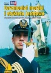 Okładka książki Ceremoniał morski i etykieta jachtowa Eugeniusz Koczorowski,Ryszard Pluta,Jerzy Koziarski