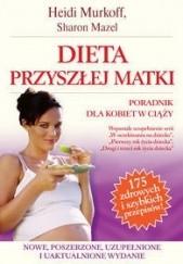 Okładka książki Dieta przyszłej matki Heidi E. Murkoff,Sharon Mazel