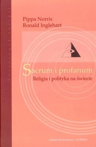 Okładka książki Sacrum i profanum. Religia i polityka na świecie Ronald Inglehart,Pippa Norris