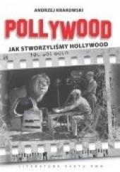 Okładka książki Pollywood. Jak stworzyliśmy Hollywood Andrzej Krakowski