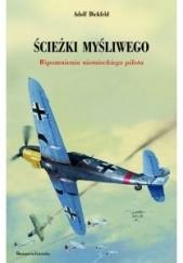 Okładka książki Ścieżki myśliwego. Wspomnienia niemieckiego pilota Adolf Dickfeld