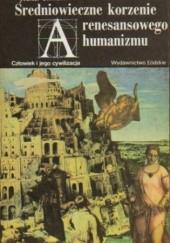 Okładka książki Średniowieczne korzenie renesansowego humanizmu