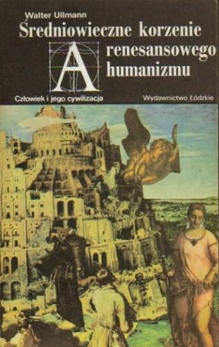 Okładka książki Średniowieczne korzenie renesansowego humanizmu Walter Ullmann