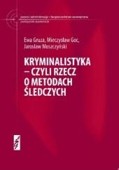 Okładka książki Kryminalistyka- czyli rzecz o metodach śledczych Ewa Gruza,Mieczysław Goc,Jarosław Moszczyński