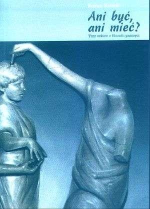 Okładka książki Ani być, ani mieć? Trzy szkice z filozofii pamięci Roman Kubicki