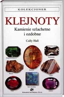 Okładka książki Klejnoty. Kamienie szlachetne i ozdobne Cally Hall