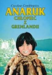 Okładka książki Anaruk, chłopiec z Grenlandii Czesław Centkiewicz
