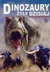 Okładka książki Gdyby dinozaury żyły dzisiaj Dougal Dixon